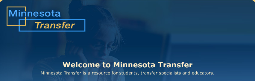 Welcome to Minnesota Transfer - a resource for students, transfer specialists and educators.